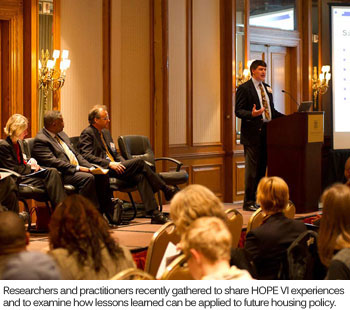 Researchers and practitioners recently gathered to share HOPE VI experiences and to examine how lessons learned can be applied to future housing policy.