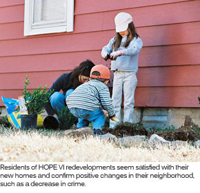 Residents of HOPE VI redevelopments seem satisfied with their new homes and confirm positive changes in their neighborhood, such as a decrease in crime.