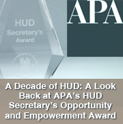 A Decade of HUD: A Look Back at APA's HUD Secretary's Opportunity and Empowerment Award