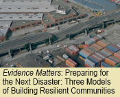 Evidence Matters:  Preparing for the Next Disaster: Three Models of Building Resilient Communities