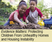 Evidence Matters:   Protecting Children From Unhealthy Homes and Housing Instability