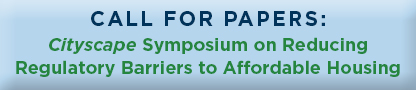 Call for Papers: Cityscape Symposium on Reducing Regulatory Barriers to Affordable Housing