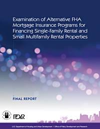 Front Cover of Examination of Alternative FHA Mortgage Insurance Programs for Financing Single-Family Rental and Small Multifamily Rental Properties