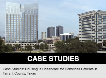 Case Studies: Housing Is Healthcare for Homeless Patients in Tarrant County, Texas