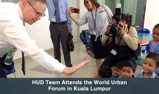 HUD Team Attends the World Urban Forum in Kuala Lumpur