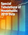 Special Tabulations of Households: 2019 Data