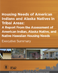 Housing Needs of American Indians and Alaska Natives in Tribal Areas: A Report From the Assessment of American Indian, Alaska Native, and Native Hawaiian Housing Needs: Executive Summary