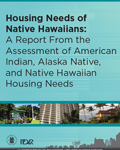 Housing Needs of Native Hawaiians: A Report From the Assessment of American Indian, Alaska Native, and Native Hawaiian Housing Needs