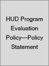 HUD Program Evaluation Policy-Policy Statement