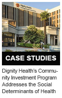 Dignity Health's Community Investment Program Addresses the Social Determinants of Health