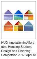 HUD Innovation in Affordable Housing Student Design and Planning Competition 2017: April 18